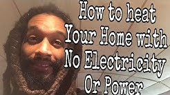 How to heat your home with no electricity or power