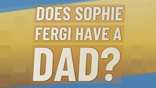 Does Sophie fergi have a dad?