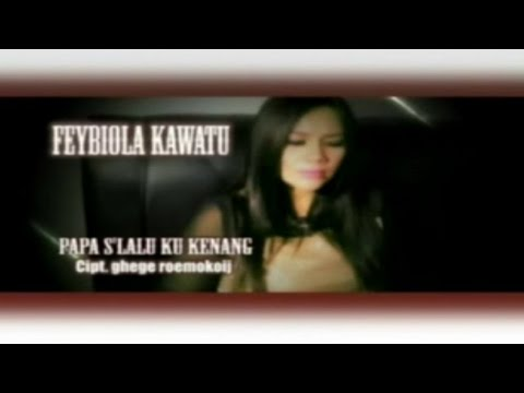 Feybiola Kawatu - PAPA SLALU KU KENANG