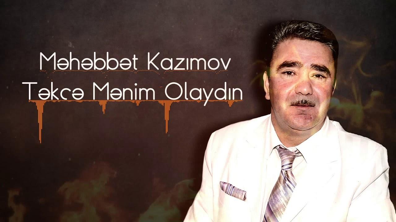 Məhəbbət Kazimov Təkcə Mənim Olaydin Youtube