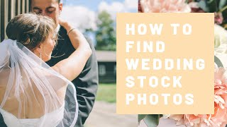 How to Find Wedding Stock Photos | Digital Marketing for Wedding Vendors + Wedding Professionals