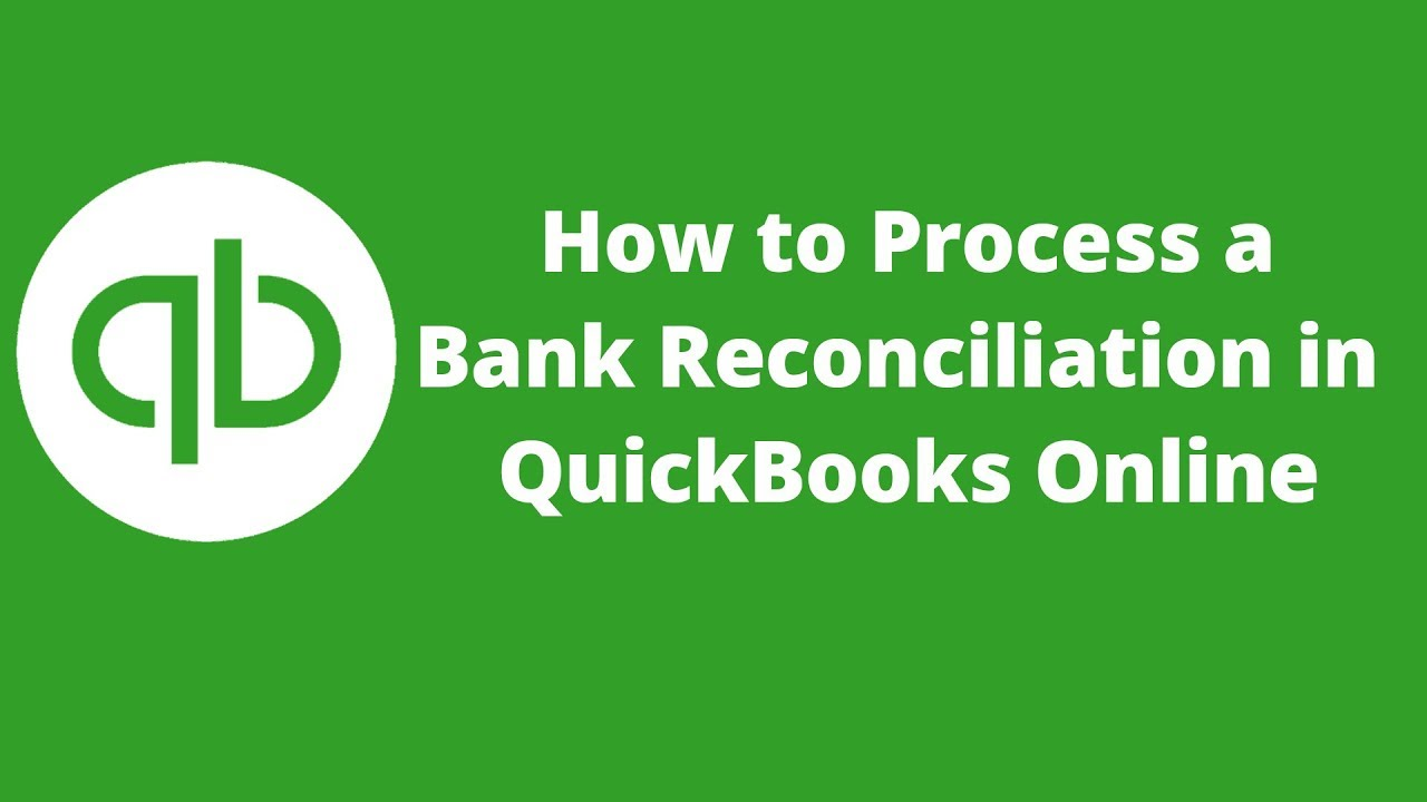 how to process bank reconciliation in quickbooks online youtube