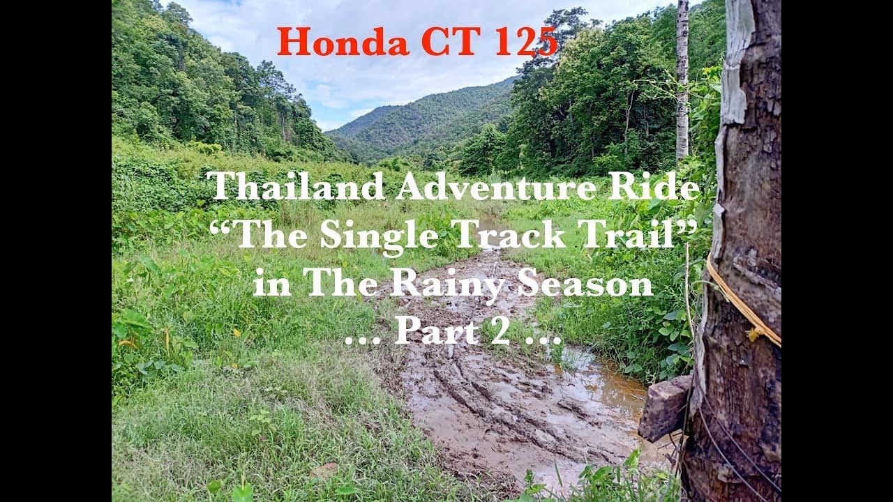 "Honda CT 125 Thailand Adventure Ride ""The Single Track Trails"" in the Rainy Season ... Part 2 ..."