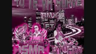 TU TE VA SUAVE_RMX_DJ ISMA FT STUART.wmv