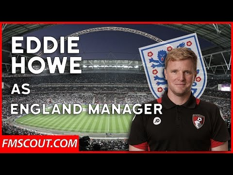FM17 - What if Eddie Howe was England Manager 2017 - Football Manager 2017