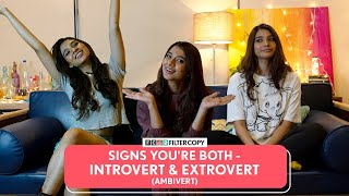 FilterCopy | Signs You're Both Introvert & Extrovert (Ambivert) Ft. Manish, Natasha & Nidhi