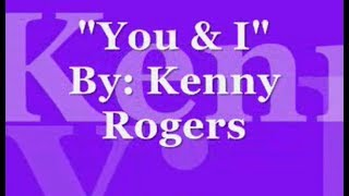 You & I by: Kenny Rogers (LYRICS)