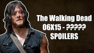 The Walking Dead Temporada 6 Capítulo 15 - SPOILERS