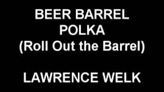 Beer Barrel Polka (Roll Out the Barrel) -  Lawrence Welk