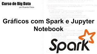 Curso de Big Data - Aula 7 - Gráficos com Spark e Jupyter Notebook