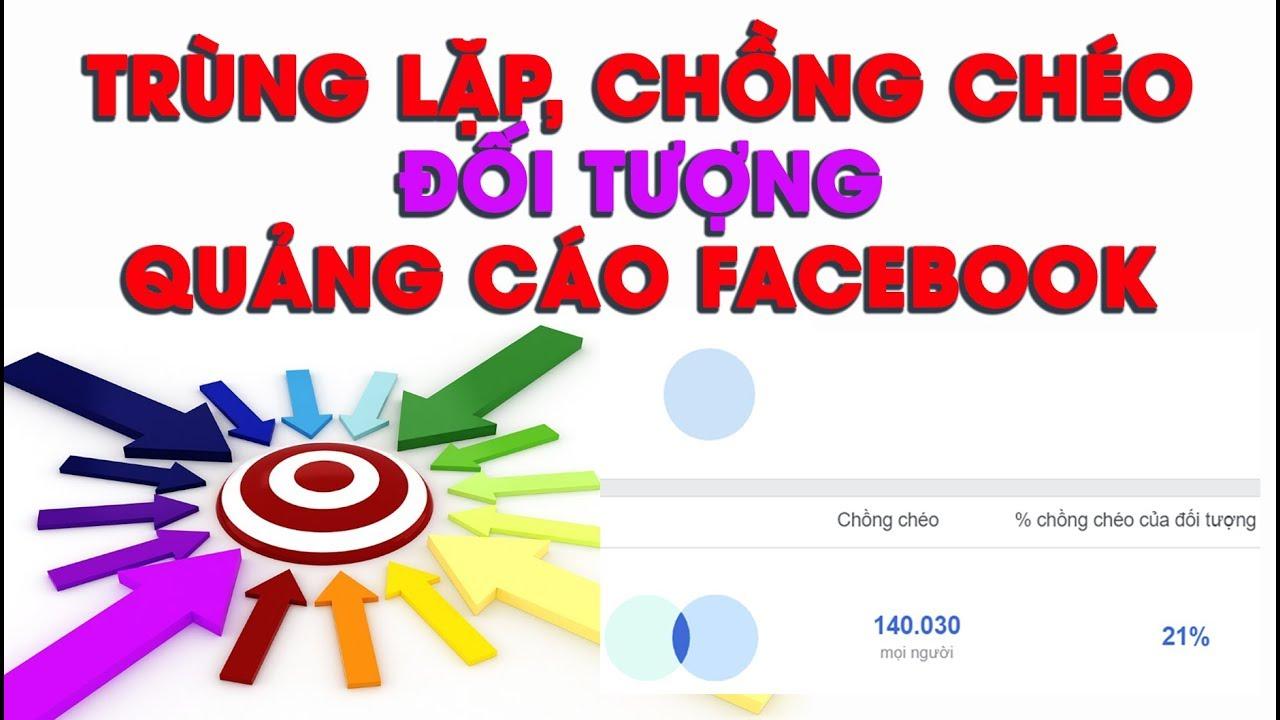 Xác Định Đối Tượng Trùng Lặp, Chồng Chéo Trong Quảng Cáo Facebook | Cafe Ads