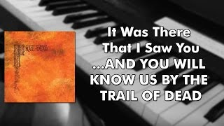 Trail Of Dead - It Was There That I Saw You (Piano cover)