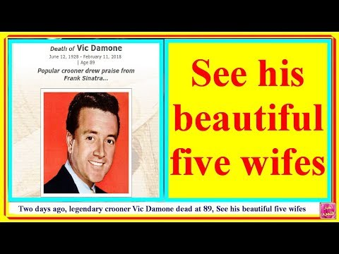 Two days ago, legendary crooner Vic Damone dead at 89, see his beautiful five wifes