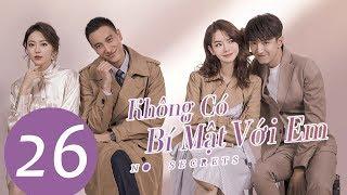 Phim Tình Yêu Kỳ Ảo Đô Thị 2019   Không Có Bí Mật Với Em - Tập 26 (Vietsub)   WeTV Vietnam