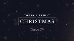 Topsail Family Christmas | Coming Dec 23 & 24, 2018