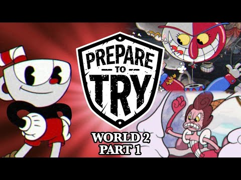 Prepare To Try: Cuphead - Episode 2: World 2, Part 1