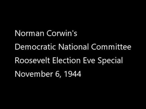 Norman Corwin's Roosevelt Election Eve Special, November 6, 1944.
