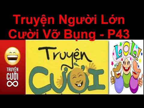 Truyện Người  Lớn  Cười Vỡ  Bụng  p43 / Truyện Cười Việt Nam Mới Nhất 2017