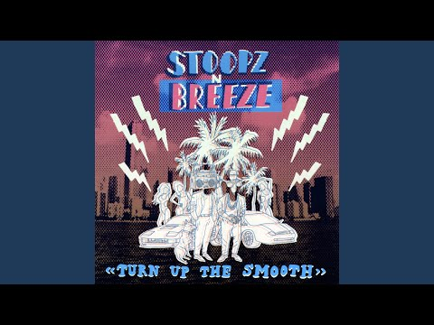 Stoopz N Breeze - Turn Up The Smooth