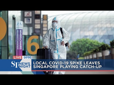 Local Covid-19 spike leaves Singapore playing catch-up | ST NEWS NIGHT