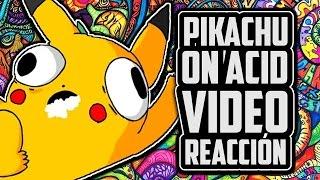 PIKACHU ON ACID | VIDEO REACCIÓN