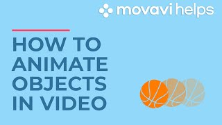 How to animate objects in video| MOVAVI HELPS