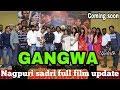 Gangwa Nagpuri Sadri Full Film Update  Gangwa Sadri Movie Full Updates   nagpuri Sadri Movie Upcomin