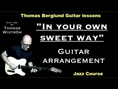 "In your own sweet way "" - chord/melody, guitar arrangement"" - Jazz Guitar lessons - Watch and Learn"