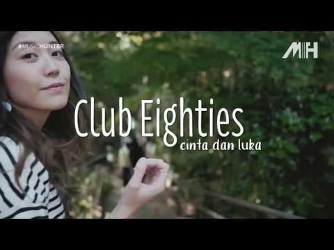 Club Eighties - Cinta dan Luka ( Video Lirik )