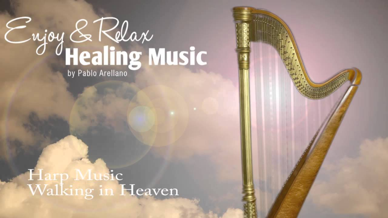 Healing And Relaxing Harp Music For Meditation Walking In Heaven Pablo Arellano Youtube