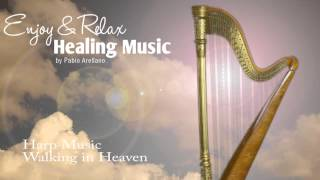 Healing And Relaxing Harp Music For Meditation (Walking In Heaven) - Pablo Arellano