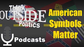 American Symbols Matter - breaking down the Rebel Flag and Black Lives Matter