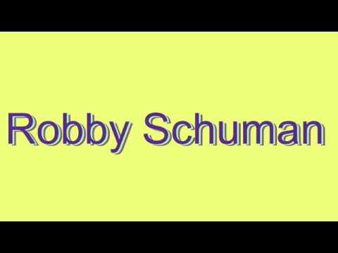 How to Pronounce Robby Schuman