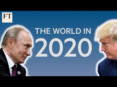 How the world will change in 2020 | FT