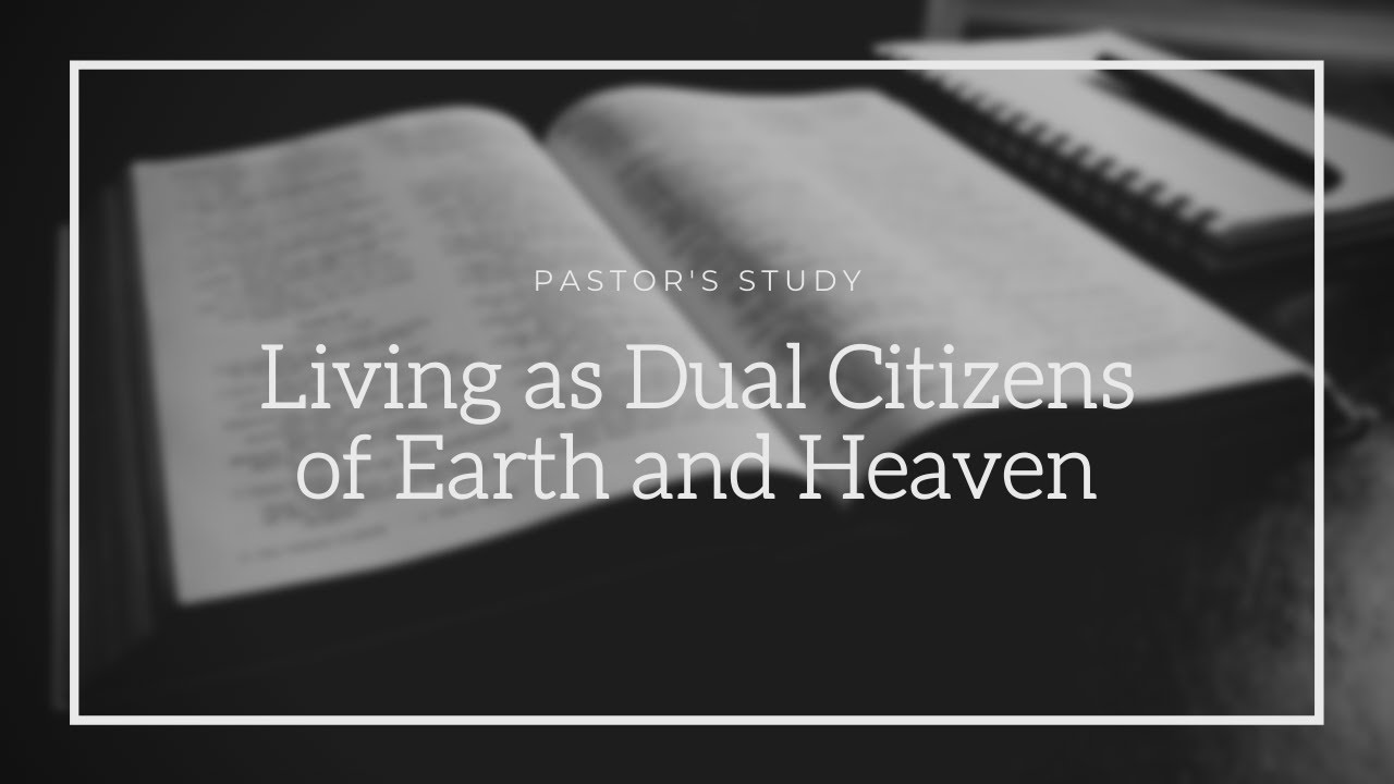 Living as Dual Citizens of Heaven and Earth