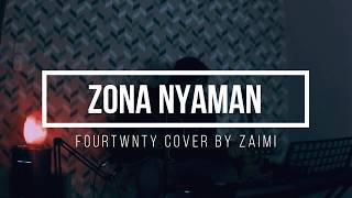 ZONA NYAMAN - FOURTWNTY ( COVER BY ZAIMI )