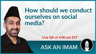 How to conduct ourselves on Social Media? | Ask an Imam