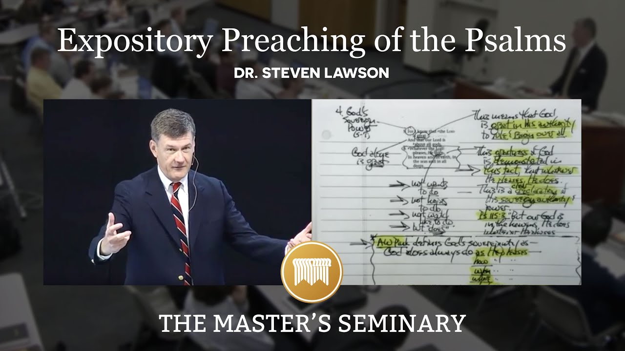 Lecture 2: Expository Preaching of the Psalms - Dr  Steven Lawson