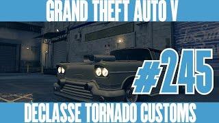 GTA 5 NEXT GEN - DECLASSE TORNADO CUSTOMS - Gameplay Walkthrough No Commentary - Part 245