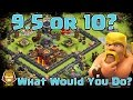 TH 9.5 or 10? | What would you do?  | Clash of Clans
