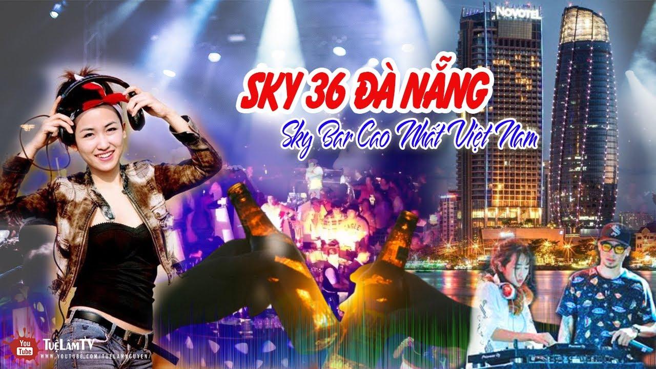 Sky36 Đà Nẵng – Sky bar cao nhất Việt Nam ● Du Lịch Đà Nẵng 2019 | Tuệ Lâm TV