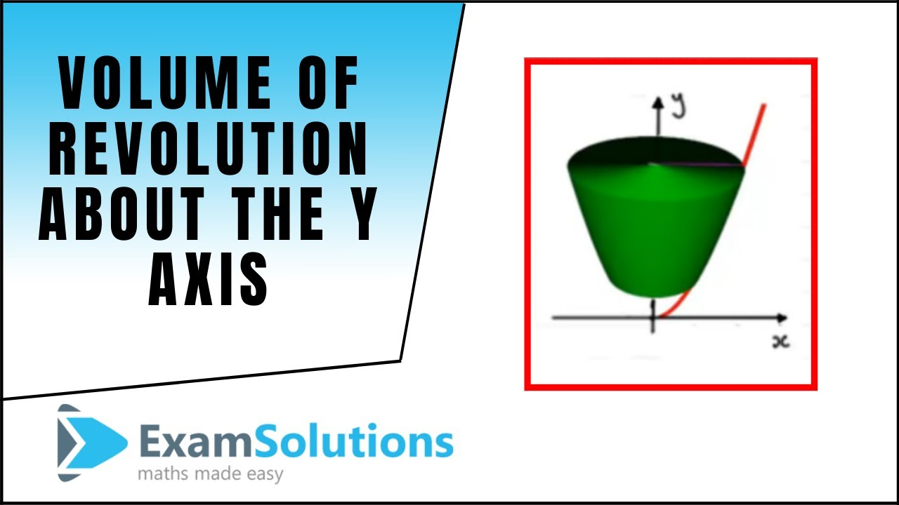 Volume Of Revolution About The Y Axis 1 Examsolutions Maths Revision