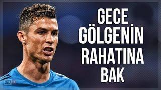 C.Ronaldo GECE GÖLGENİN RAHATINA BAK 2018.mp3