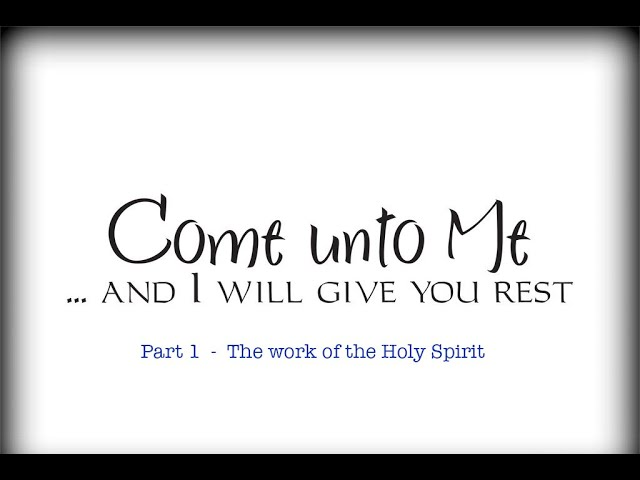 Come unto Me - Part 1 - The work of the Holy Spirit