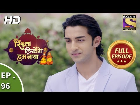 Rishta Likhenge Hum Naya - Ep 96 - Full Episode - 20th  March, 2018