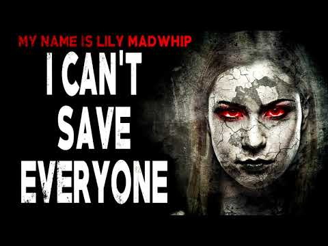 """""""Lily Madwhip: I Can't Save Everyone""""   Creepy Pasta Storytime"""