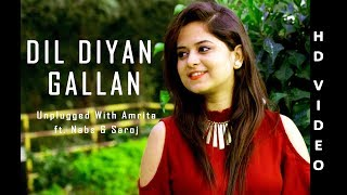 Dil Diyan Gallan | Tiger Zinda Hai | Unplugged With Amrita Ft. Nabs & Saroj