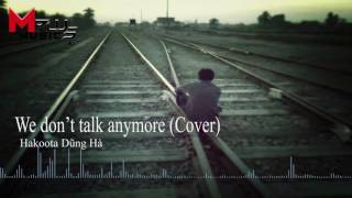[MPlus Channel] We Don't Talk Anymore (Cover) - Hakoota Dũng Hà