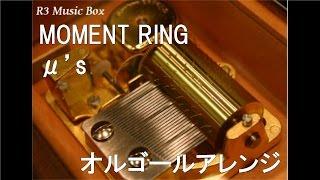 MOMENT RING/μ's【オルゴール】 (スマートフォンゲーム「ラブライブ!スクールアイドルフェスティバル」BGM)