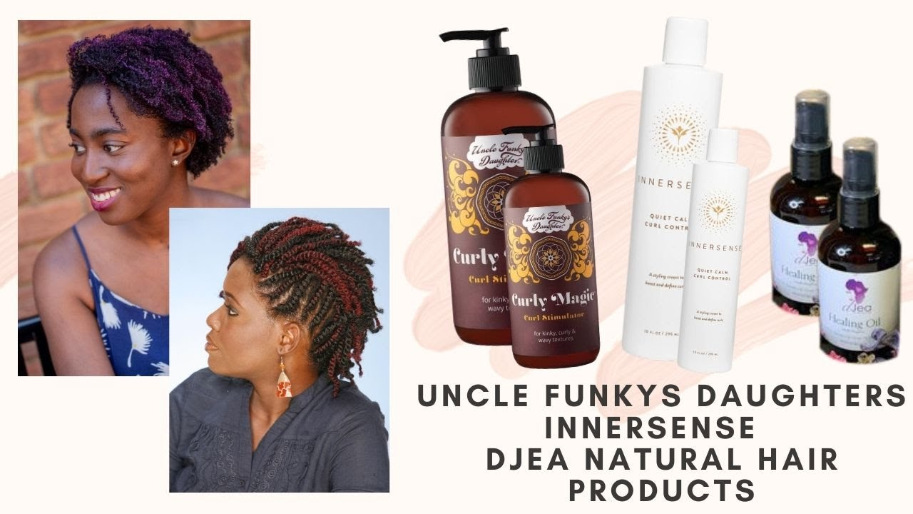 Hairstyle Product: Uncle Funkys Daughters | Innersense | Djea Natural Hair Products